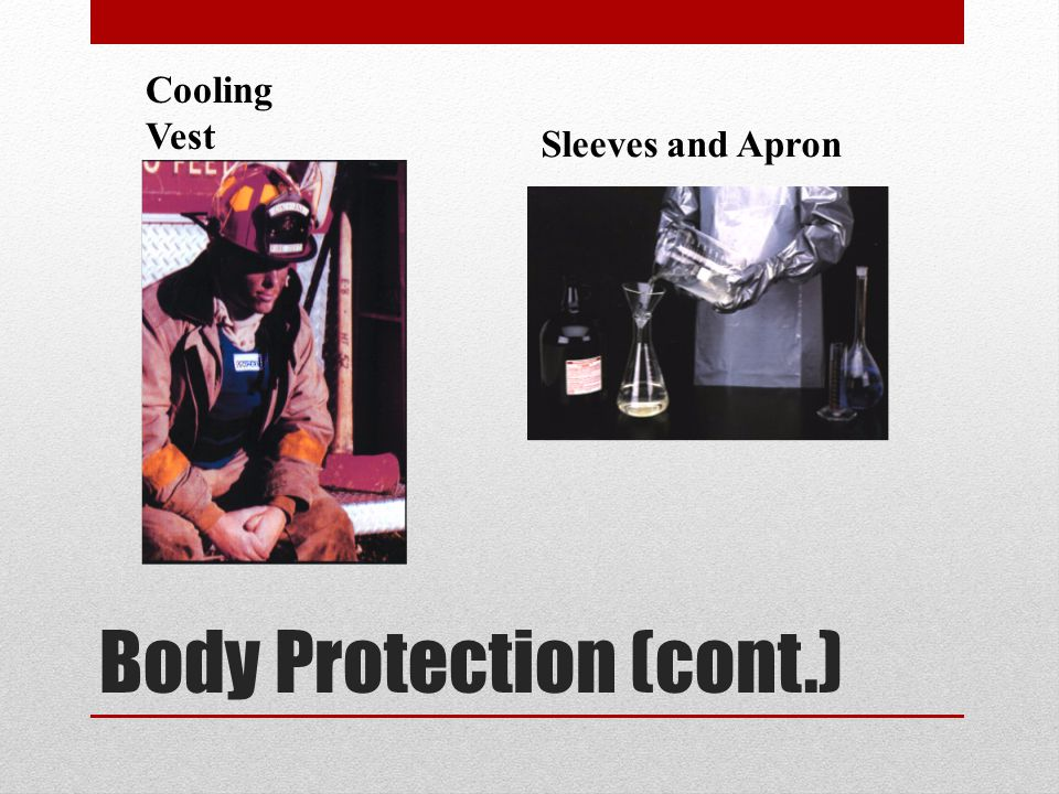 Body Protection (cont.) Cooling Vest Sleeves and Apron