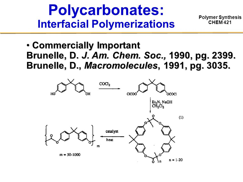 Polymer Synthesis CHEM 421 Polycarbonates: Interfacial Polymerizations Commercially Important Commercially Important Brunelle, D.