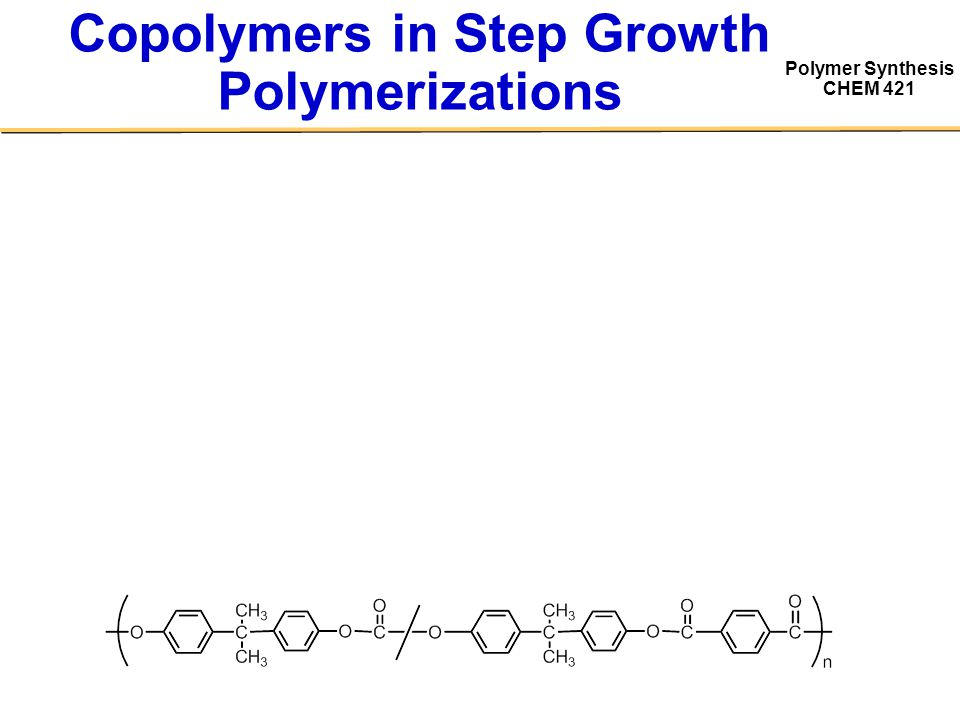 Polymer Synthesis CHEM 421 Copolymers in Step Growth Polymerizations