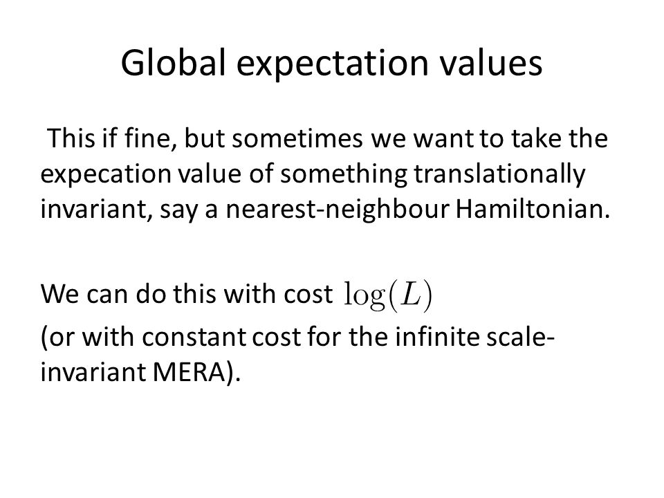 Global expectation values This if fine, but sometimes we want to take the expecation value of something translationally invariant, say a nearest-neighbour Hamiltonian.