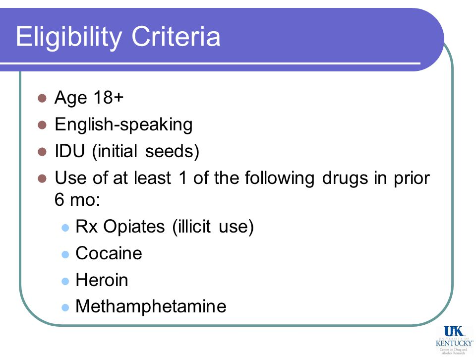 Eligibility Criteria Age 18+ English-speaking IDU (initial seeds) Use of at least 1 of the following drugs in prior 6 mo: Rx Opiates (illicit use) Cocaine Heroin Methamphetamine