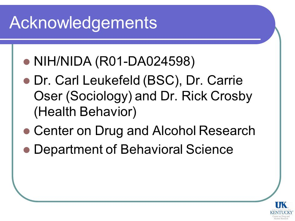 Acknowledgements NIH/NIDA (R01-DA024598) Dr. Carl Leukefeld (BSC), Dr.
