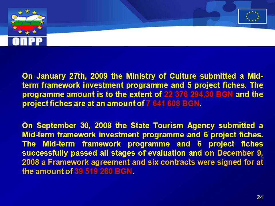 24 On January 27th, 2009 the Ministry of Culture submitted a Mid- term framework investment programme and 5 project fiches.