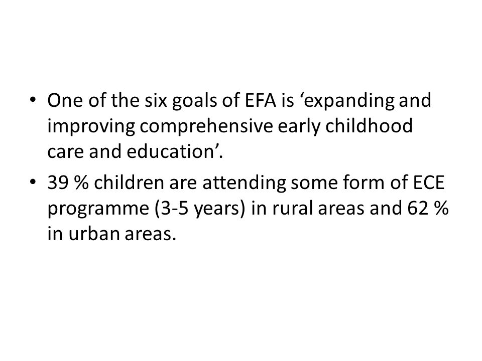 One of the six goals of EFA is 'expanding and improving comprehensive early childhood care and education'.