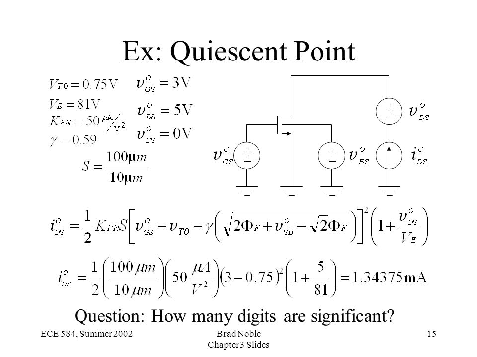 15ECE 584, Summer 2002Brad Noble Chapter 3 Slides Ex: Quiescent Point Question: How many digits are significant