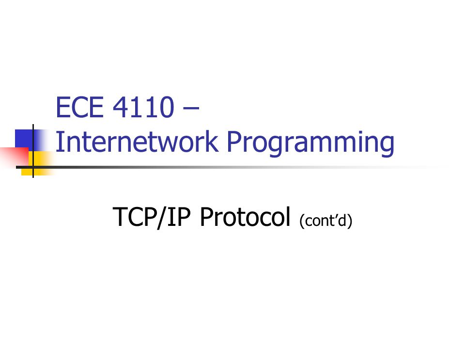 ECE 4110 – Internetwork Programming TCP/IP Protocol (cont'd)
