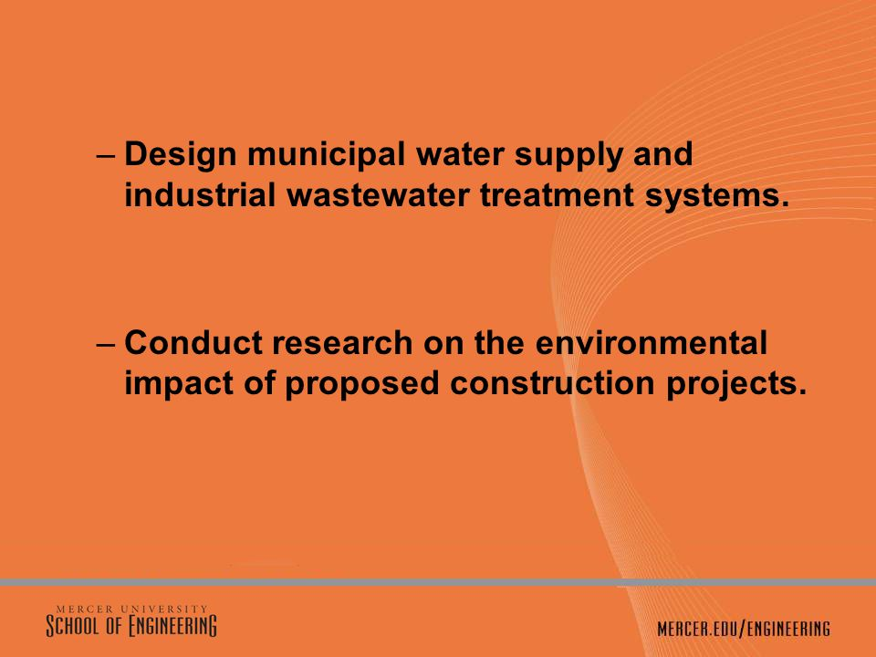 –Design municipal water supply and industrial wastewater treatment systems.