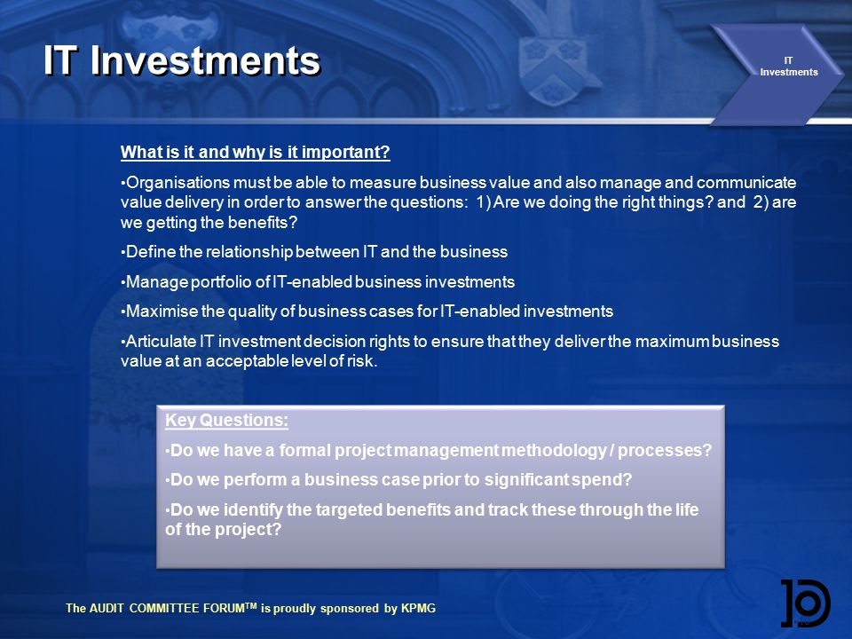 The AUDIT COMMITTEE FORUM TM is proudly sponsored by KPMG IT Investments  10 IT Investments What is it and why is it important.