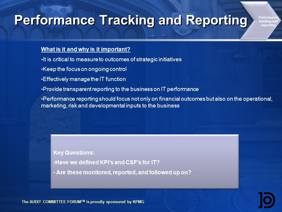 The AUDIT COMMITTEE FORUM TM is proudly sponsored by KPMG Performance Tracking and Reporting  13 Performance tracking and reporting What is it and why is it important.