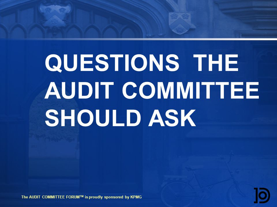 The AUDIT COMMITTEE FORUM TM is proudly sponsored by KPMG QUESTIONS THE AUDIT COMMITTEE SHOULD ASK 77