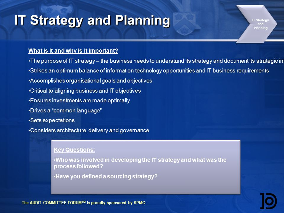 The AUDIT COMMITTEE FORUM TM is proudly sponsored by KPMG IT Strategy and Planning 88.