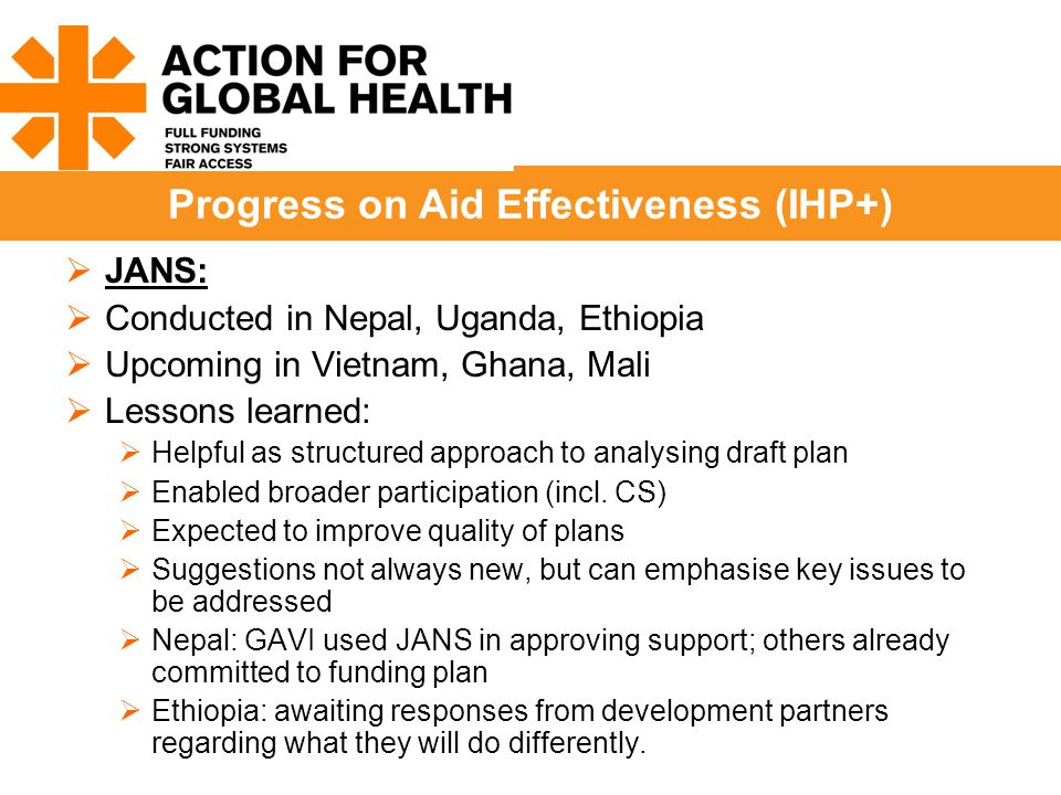  JANS:  Conducted in Nepal, Uganda, Ethiopia  Upcoming in Vietnam, Ghana, Mali  Lessons learned:  Helpful as structured approach to analysing draft plan  Enabled broader participation (incl.