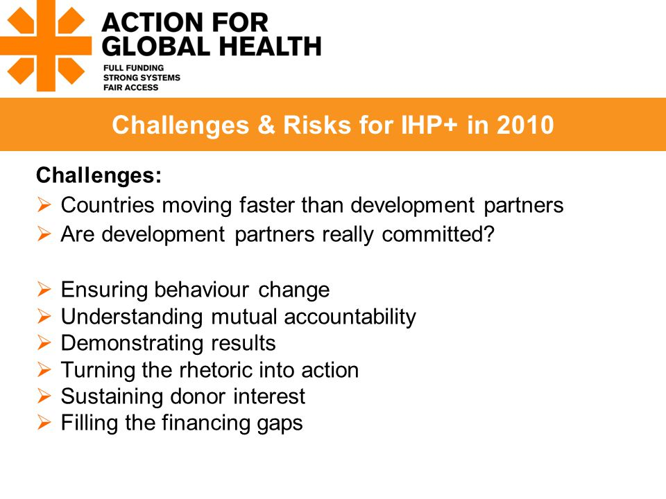 Challenges:  Countries moving faster than development partners  Are development partners really committed.