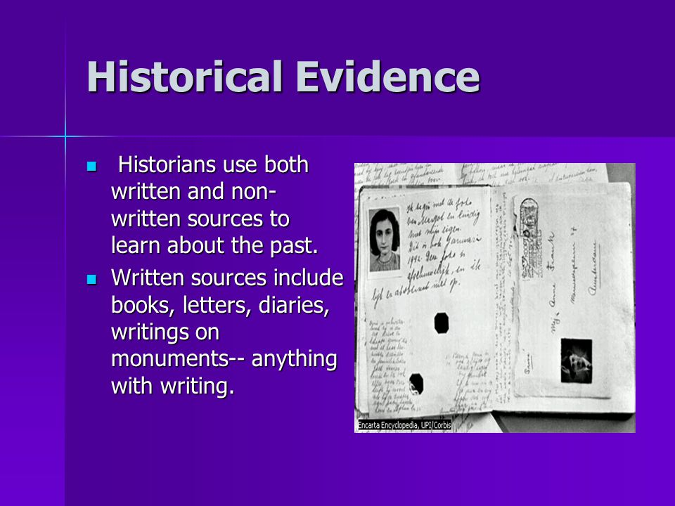 Historical Evidence Historians use both written and non- written sources to learn about the past.
