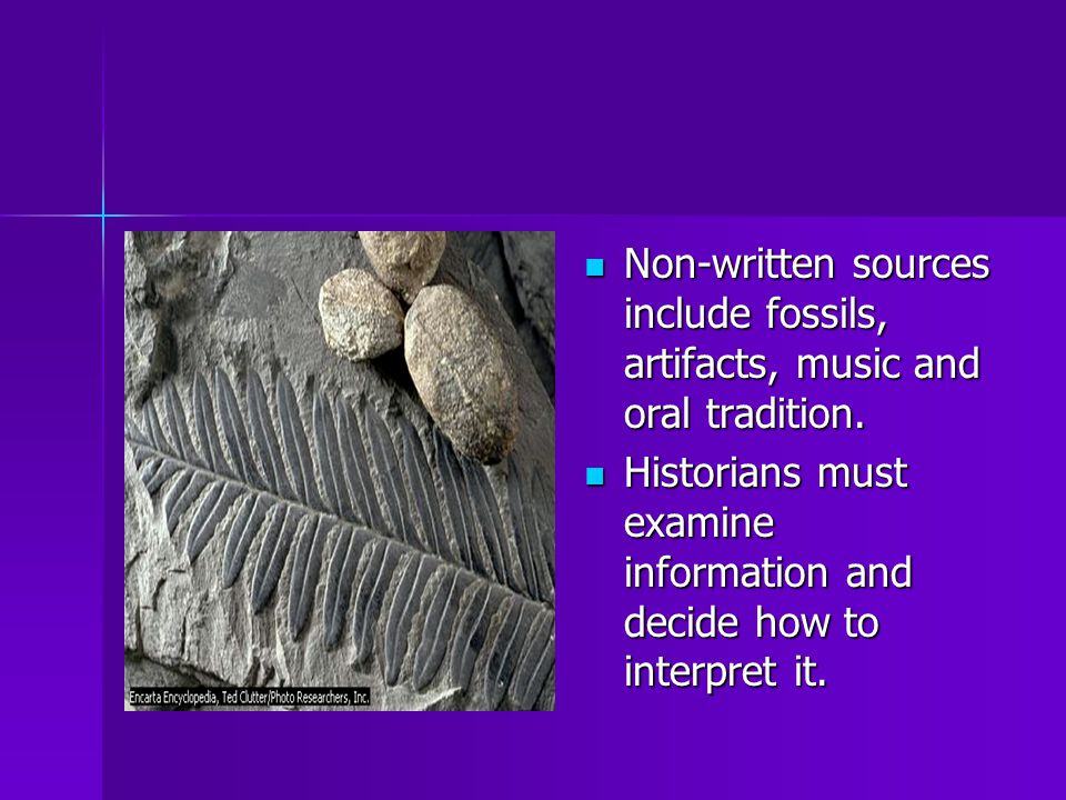 Non-written sources include fossils, artifacts, music and oral tradition.