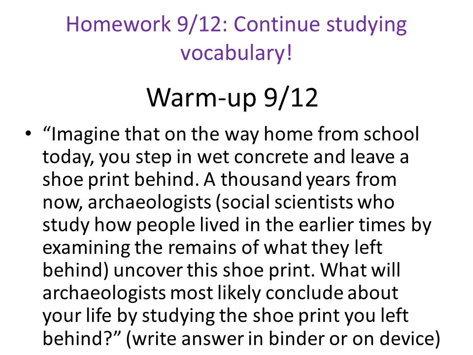 Warm-up 9/12 Imagine that on the way home from school today, you step in wet concrete and leave a shoe print behind.