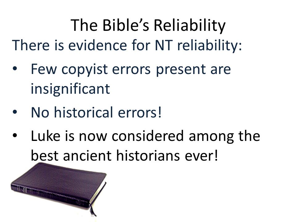 The Bible's Reliability There is evidence for NT reliability: Few copyist errors present are insignificant No historical errors.