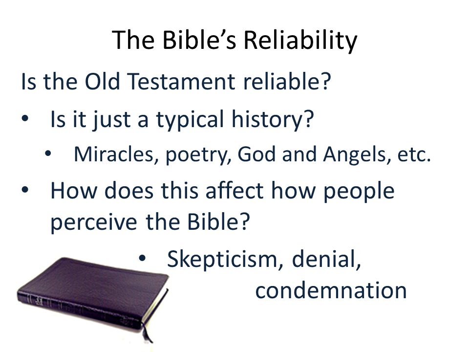 The Bible's Reliability Is the Old Testament reliable.