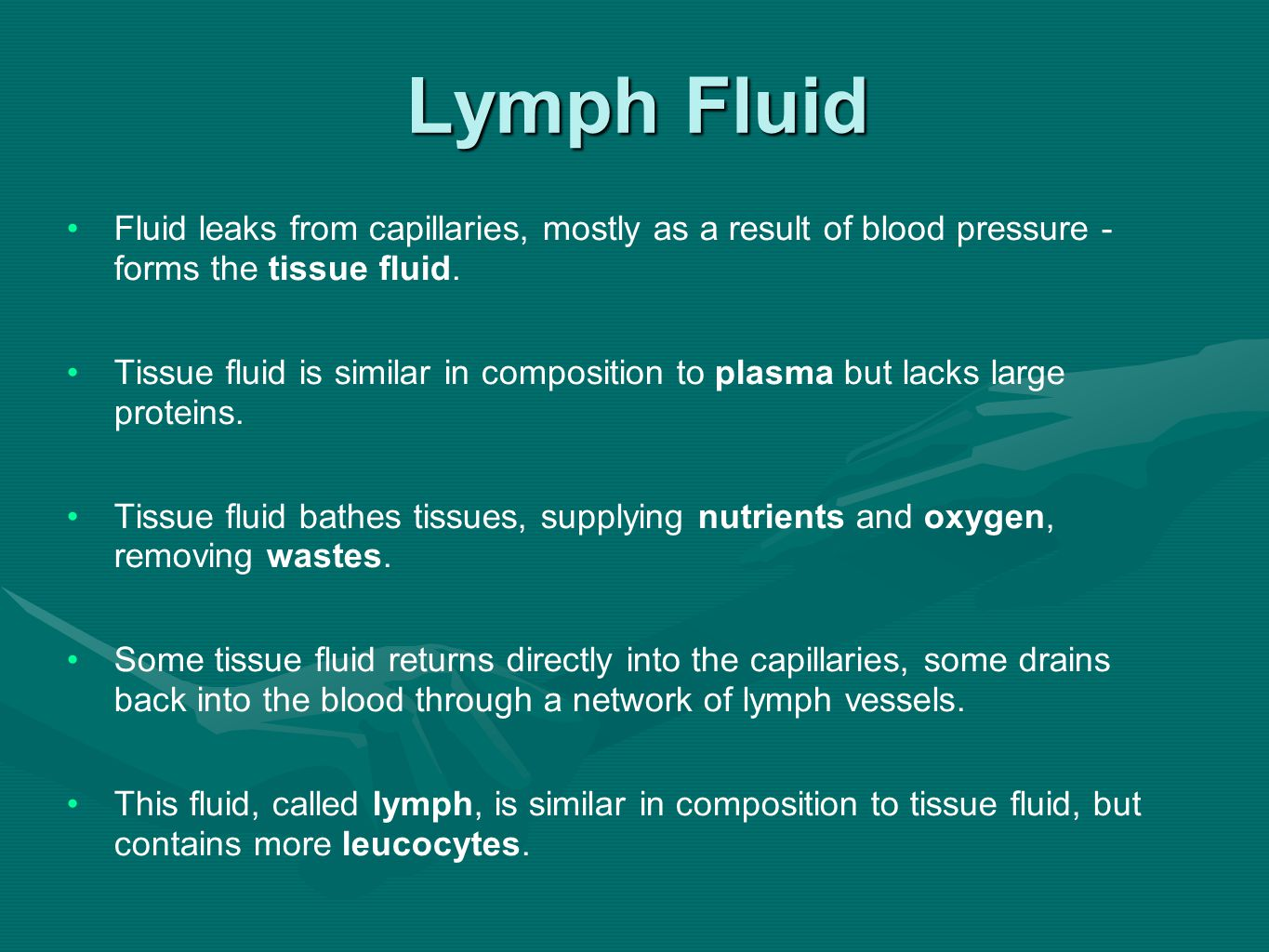 Fluid leaks from capillaries, mostly as a result of blood pressure - forms the tissue fluid.