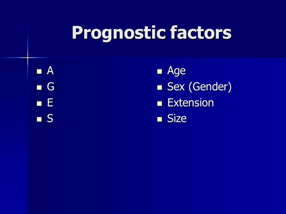 Prognostic factors A G E S Age Age Sex (Gender) Sex (Gender) Extension Extension Size Size