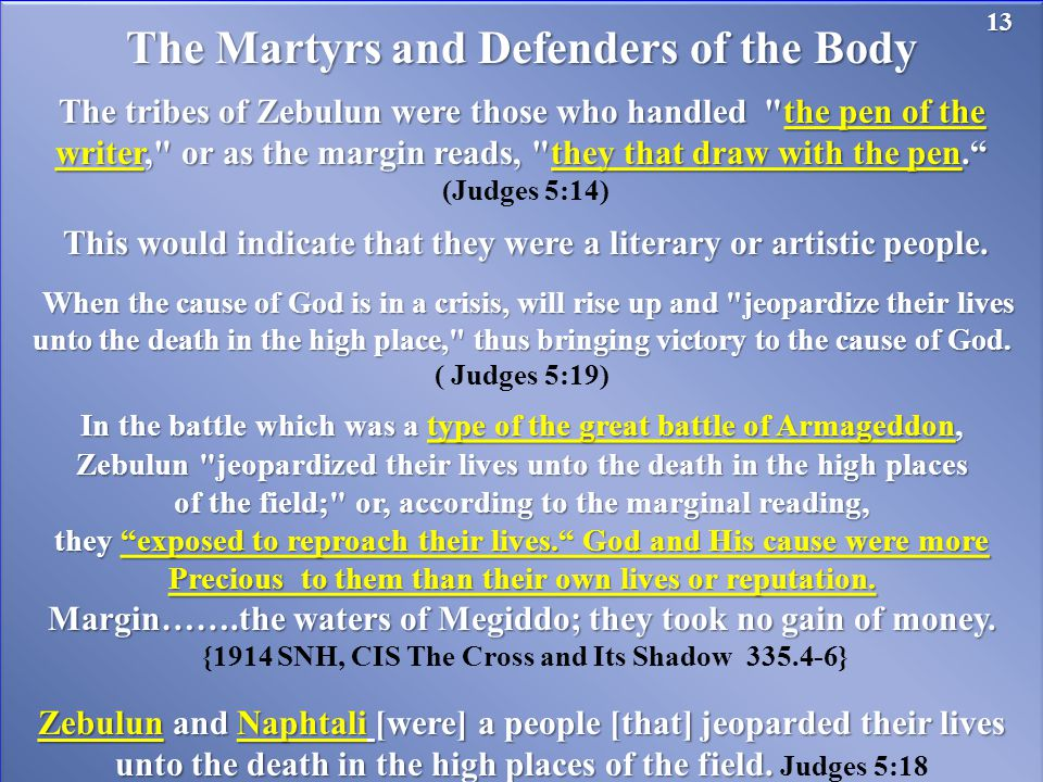 The Martyrs and Defenders of the Body The tribes of Zebulun were those who handled the pen of the writer, or as the margin reads, they that draw with the pen. (Judges 5:14) This would indicate that they were a literary or artistic people.