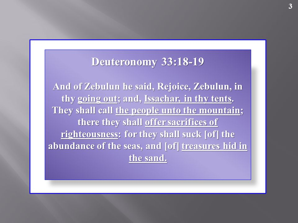 3 Deuteronomy 33:18-19 And of Zebulun he said, Rejoice, Zebulun, in thy going out; and, Issachar, in thy tents.