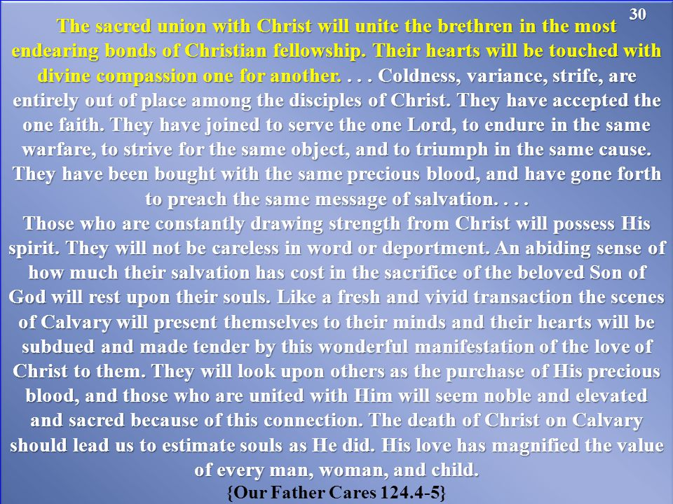 The sacred union with Christ will unite the brethren in the most endearing bonds of Christian fellowship.