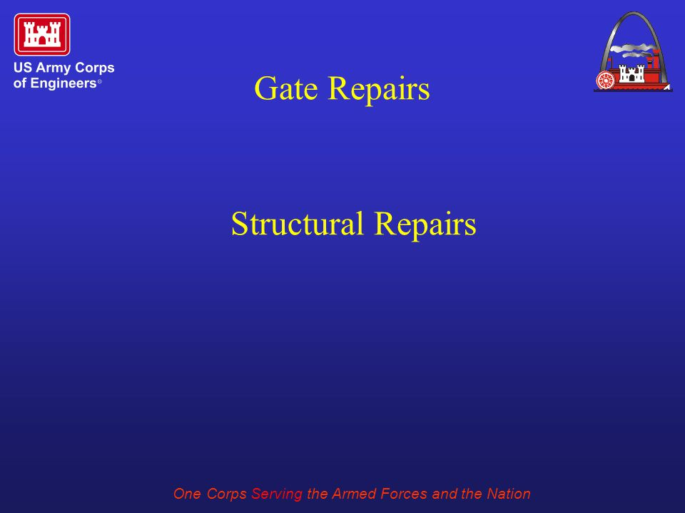 One Corps Serving the Armed Forces and the Nation Gate Repairs Structural Repairs
