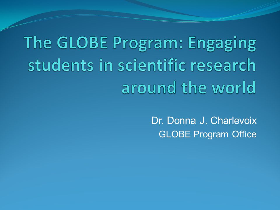 Dr. Donna J. Charlevoix GLOBE Program Office