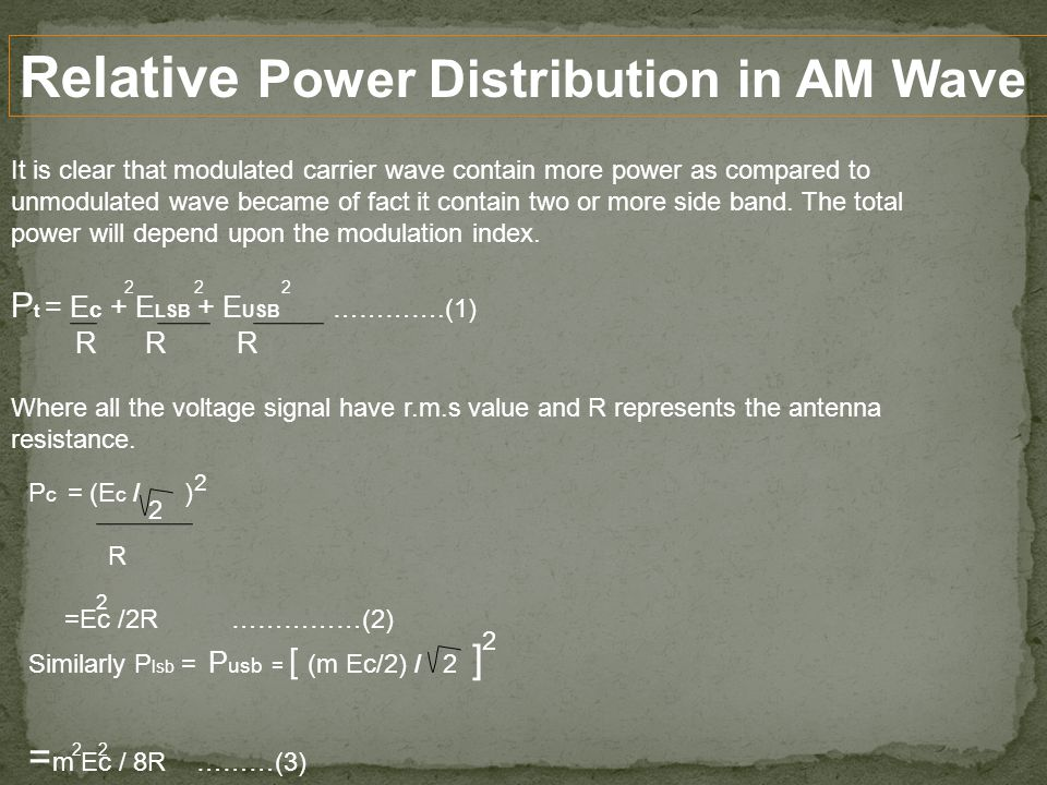 Relative Power Distribution in AM Wave It is clear that modulated carrier wave contain more power as compared to unmodulated wave became of fact it contain two or more side band.