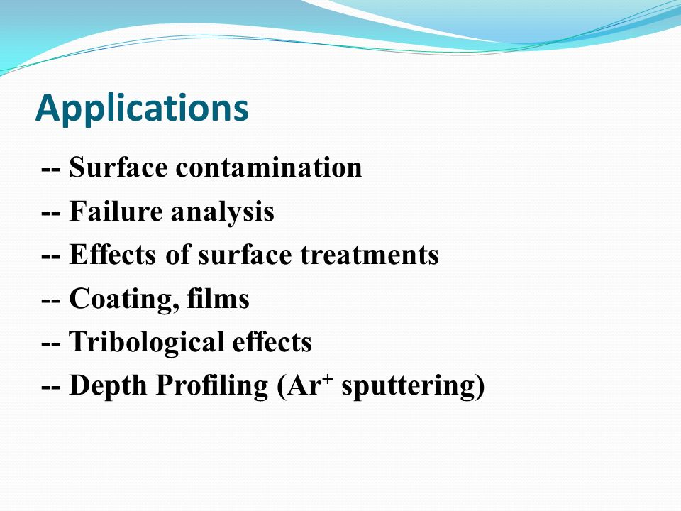 Applications -- Surface contamination -- Failure analysis -- Effects of surface treatments -- Coating, films -- Tribological effects -- Depth Profiling (Ar + sputtering)