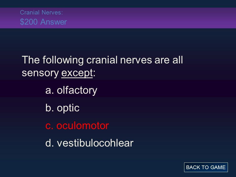 Cranial Nerves: $200 Answer The following cranial nerves are all sensory except: a.