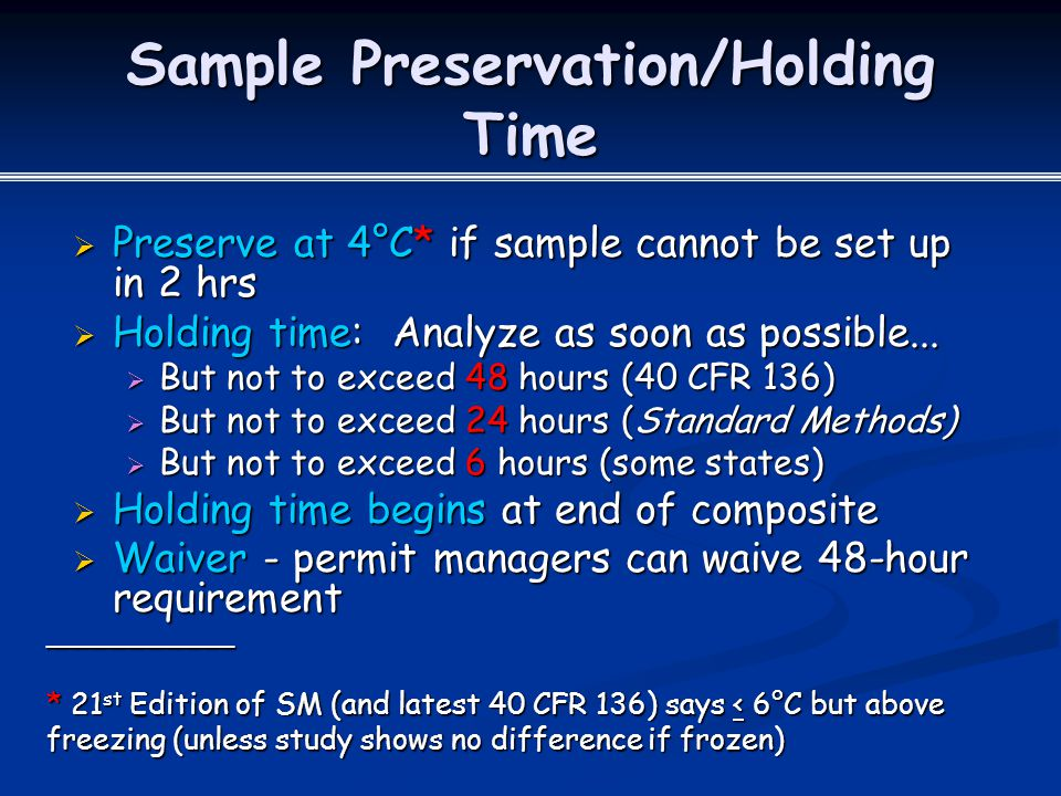 Sample Preservation/Holding Time  Preserve at 4°C* if sample cannot be set up in 2 hrs  Holding time: Analyze as soon as possible...