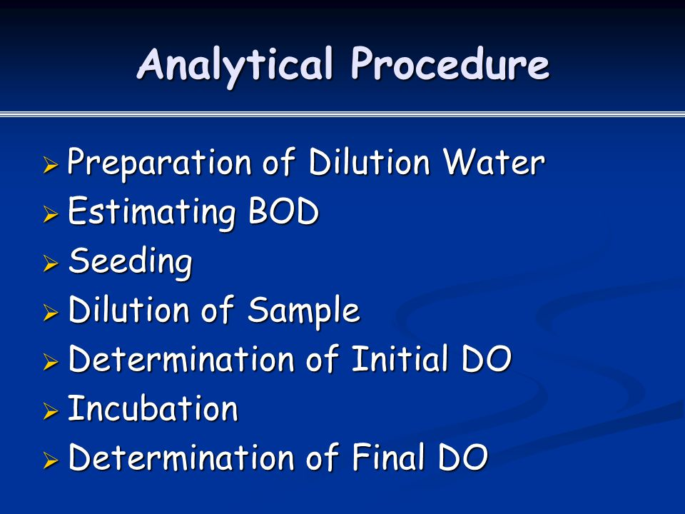 Analytical Procedure  Preparation of Dilution Water  Estimating BOD  Seeding  Dilution of Sample  Determination of Initial DO  Incubation  Determination of Final DO