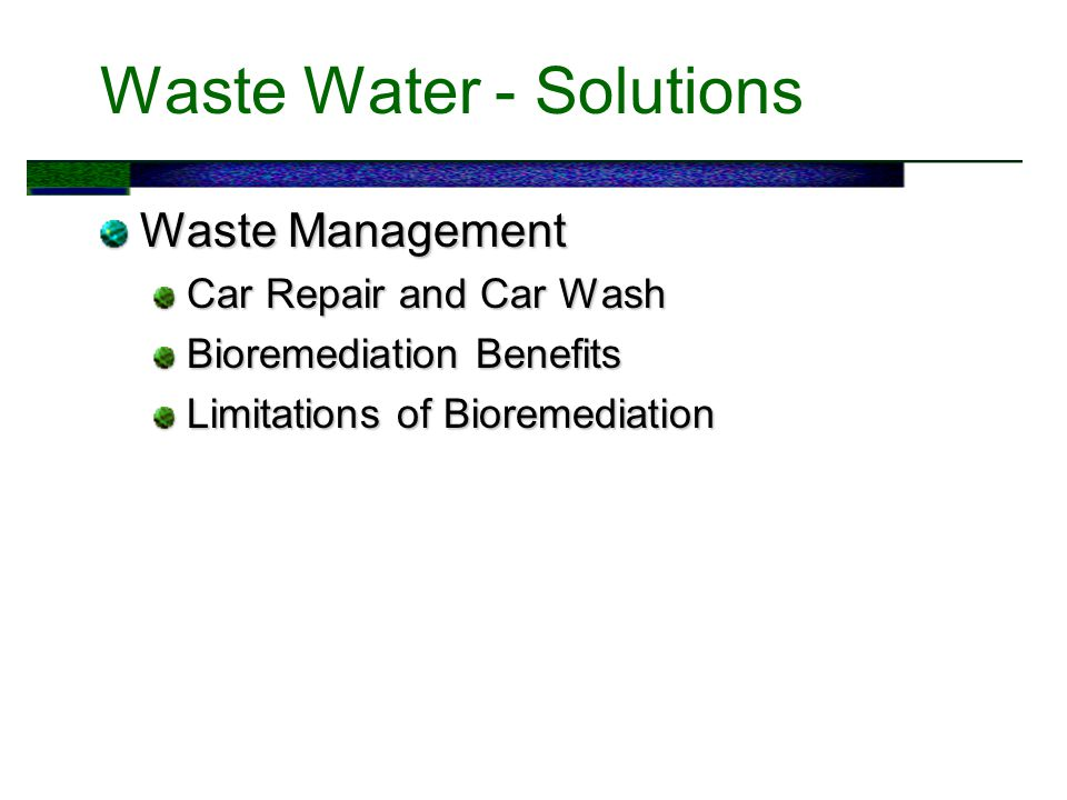 Waste Water - Solutions Waste Management Car Repair and Car Wash Bioremediation Benefits Limitations of Bioremediation