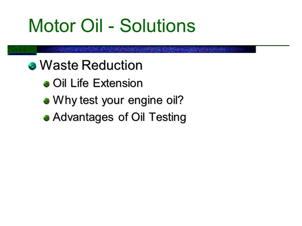 Motor Oil - Solutions Waste Reduction Oil Life Extension Why test your engine oil.