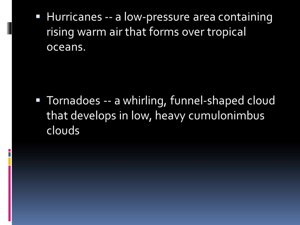  Hurricanes -- a low-pressure area containing rising warm air that forms over tropical oceans.