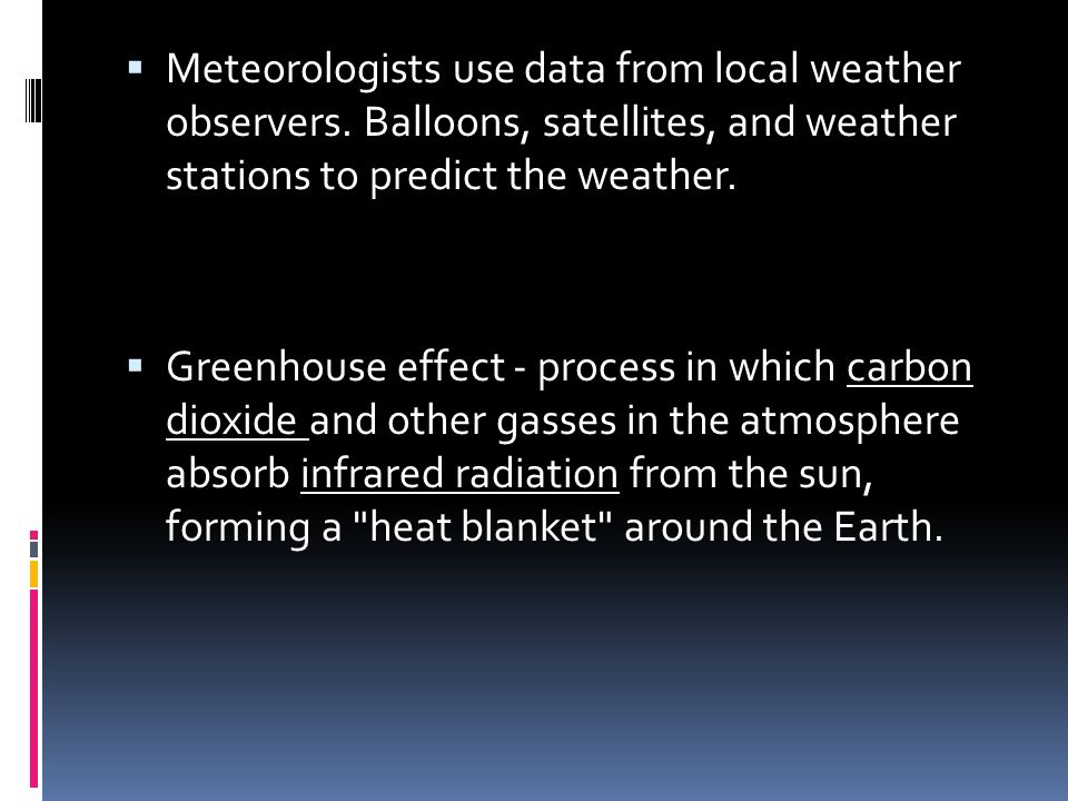  Meteorologists use data from local weather observers.