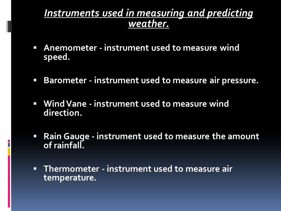 Instruments used in measuring and predicting weather.