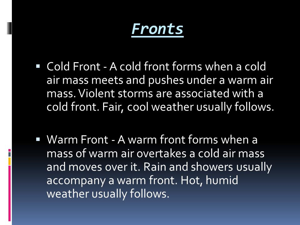 Fronts  Cold Front - A cold front forms when a cold air mass meets and pushes under a warm air mass.