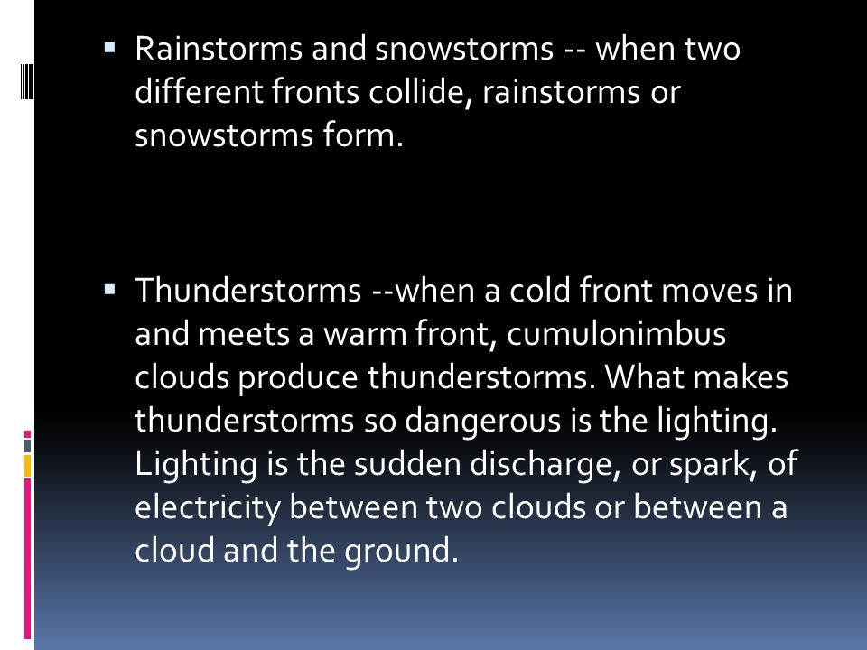  Rainstorms and snowstorms -- when two different fronts collide, rainstorms or snowstorms form.