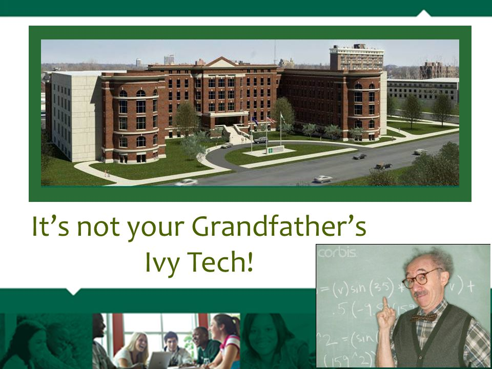 It's not your Grandfather's Ivy Tech!