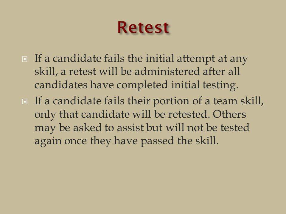  If a candidate fails the initial attempt at any skill, a retest will be administered after all candidates have completed initial testing.