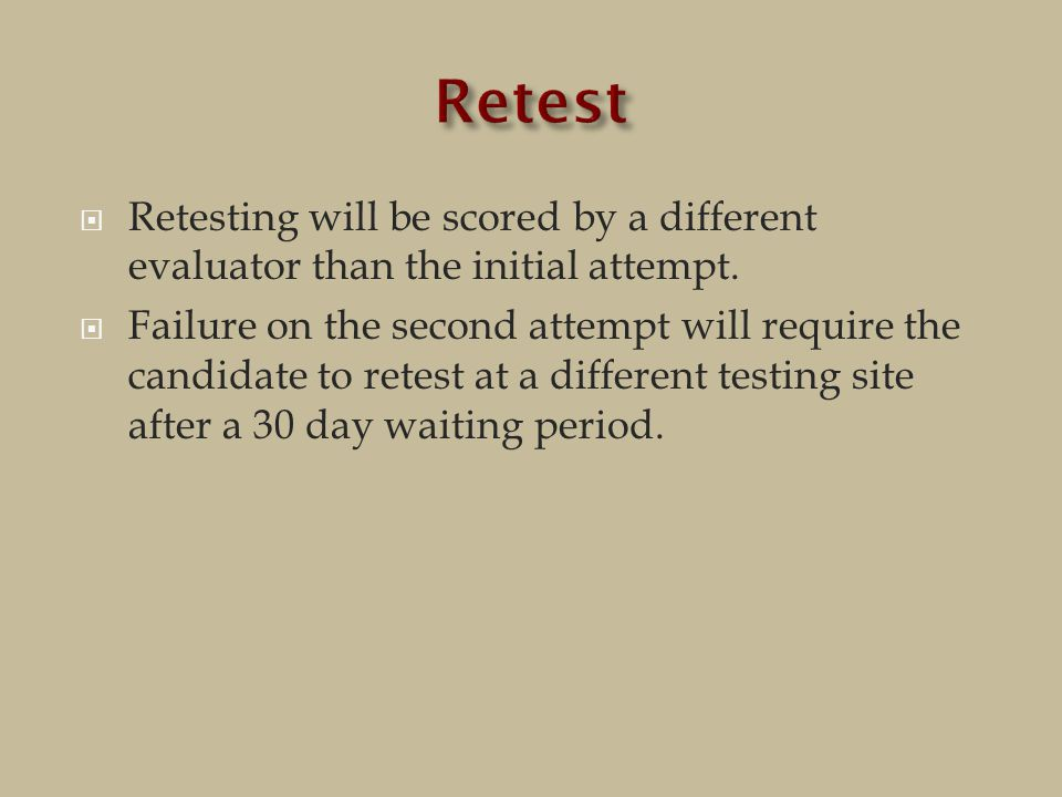  Retesting will be scored by a different evaluator than the initial attempt.