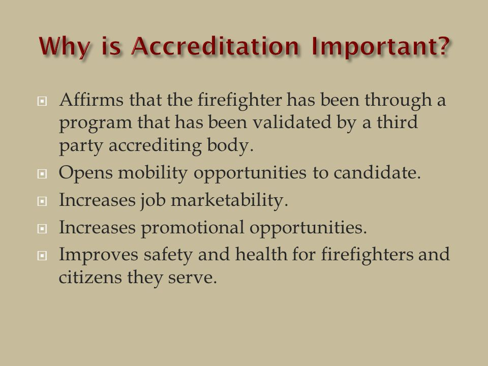  Affirms that the firefighter has been through a program that has been validated by a third party accrediting body.
