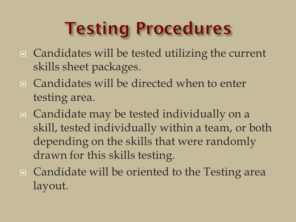  Candidates will be tested utilizing the current skills sheet packages.
