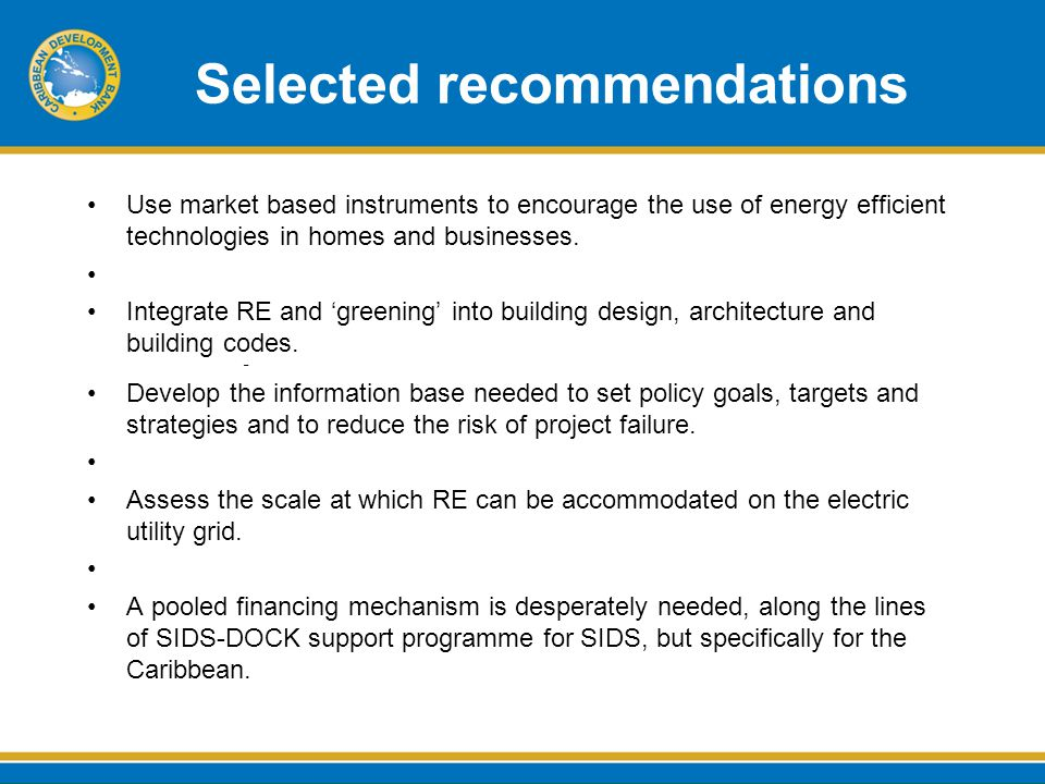 Selected recommendations Use market based instruments to encourage the use of energy efficient technologies in homes and businesses.