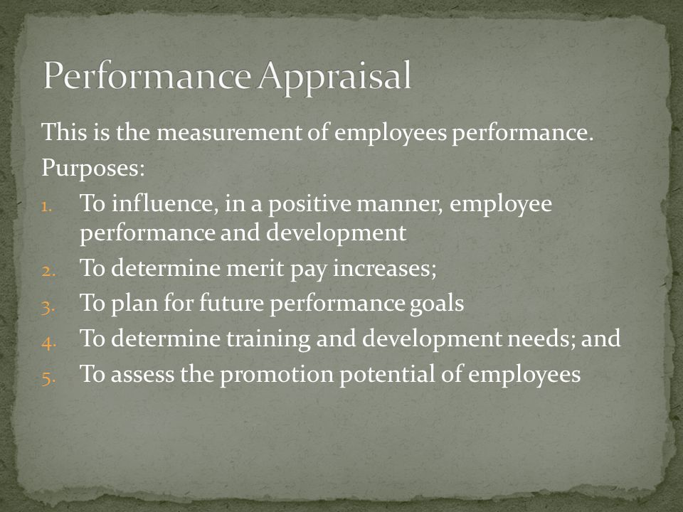 This is the measurement of employees performance. Purposes: 1.