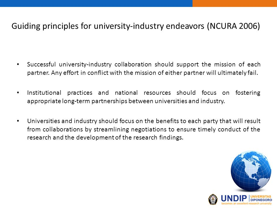 Guiding principles for university-industry endeavors (NCURA 2006) Successful university-industry collaboration should support the mission of each partner.