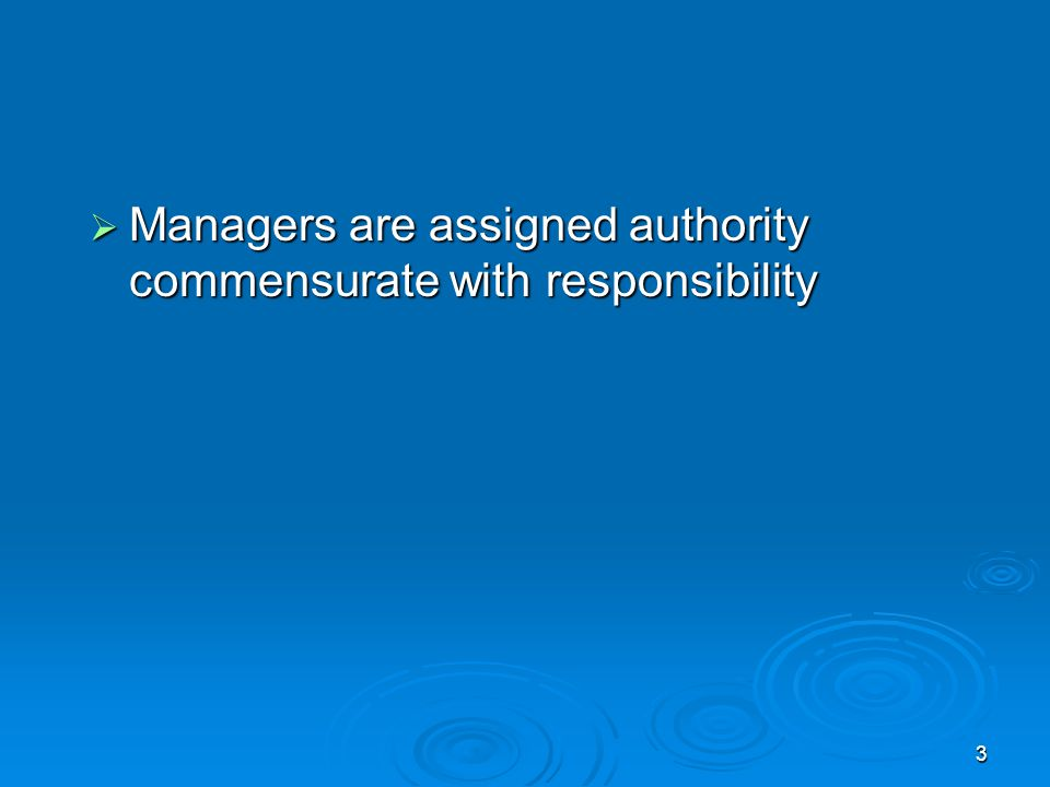  Managers are assigned authority commensurate with responsibility 3